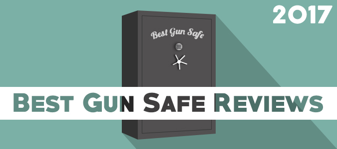 The Best Gun Safe Reviews 2017: The Complete Buyers Guide